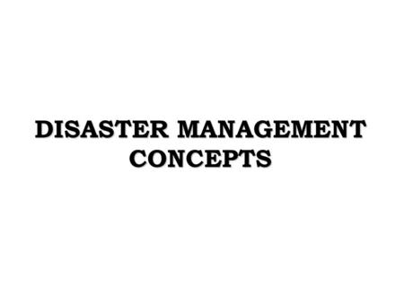 DISASTER MANAGEMENT CONCEPTS