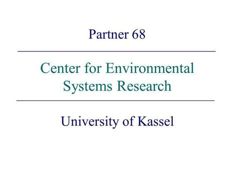 Partner 68 Center for Environmental Systems Research University of Kassel.