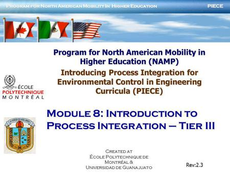 PIECE Program for North American Mobility In Higher Education Rev:2.3 Created at École Polytechnique de Montréal & Universidad de Guanajuato Program for.