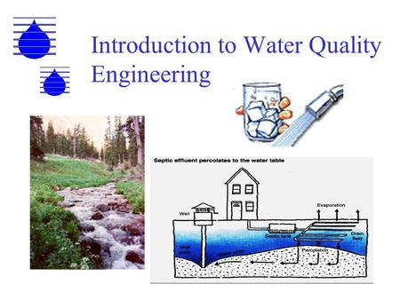 Introduction to Water Quality Engineering. DRINKING WATER STANDARDS Primary Standards, enforeceable by law are parameters that directly affect human health.