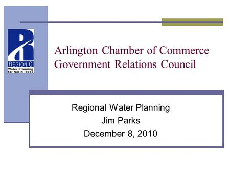 Arlington Chamber of Commerce Government Relations Council Regional Water Planning Jim Parks December 8, 2010.