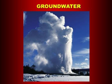 GROUNDWATER. Groundwater The Hydrologic Cycle Groundwater.