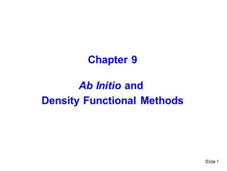 Slide 1 Chapter 9 Ab Initio and Density Functional Methods.