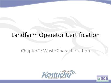 Landfarm Operator Certification Chapter 2: Waste Characterization.