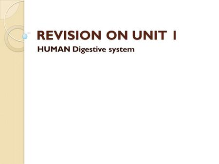REVISION ON UNIT 1 HUMAN Digestive system. The living organism body consists of a set of systems. Digestive system : It digests and absorbs food.