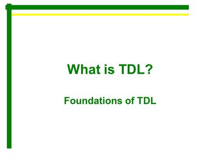 What is TDL? Foundations of TDL. What is TDL T = Transportation D = Distribution L = Logistics WHAT IS IT MEAN? –A TDL Overview: The planning, management,