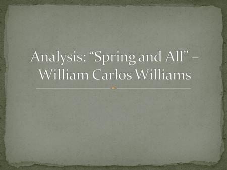 william williams spring and all essay William faulkner was born in  along in one direction and then to spring my surprise—but i couldn't give up the  for william carlos williams.