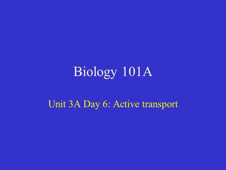 Biology 101A Unit 3A Day 6: Active transport. Before class starts… Make sure that you turn in your case study from yesterday Open notebook to Unit Assignment.