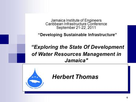 1 Herbert Thomas Jamaica Institute of Engineers Caribbean Infrastructure Conference September 21-22, 2011 Developing Sustainable Infrastructure Exploring.