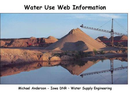 Water Use Web Information Michael Anderson - Iowa DNR – Water Supply Engineering.
