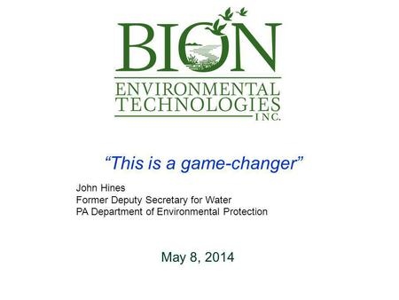 This is a game-changer John Hines Former Deputy Secretary for Water PA Department of Environmental Protection May 8, 2014.