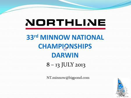 8 – 13 JULY 2013 33 rd MINNOW NATIONAL CHAMPIONSHIPS DARWIN