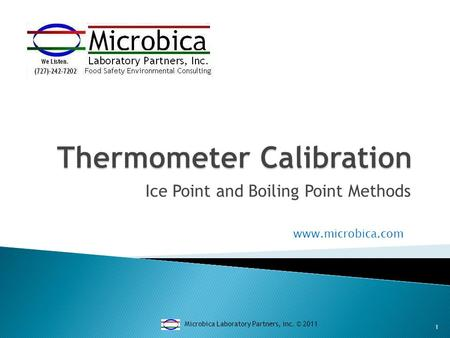 Ice Point and Boiling Point Methods Microbica Laboratory Partners, inc. © 2011 1 www.microbica.com.