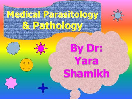 Medical Parasitology & Pathology By Dr: Yara Shamikh.