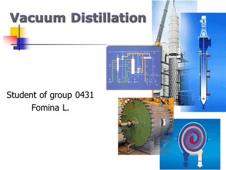 Student of group 0431 Fomina L.. History of Distillation Distillation was developed into its modern form with the invention of the alembic by Islamic.