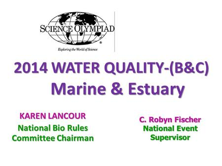 2014 WATER QUALITY-(B&C) Marine & Estuary 2014 WATER QUALITY-(B&C) Marine & Estuary KAREN LANCOUR National Bio Rules Committee Chairman C. Robyn Fischer.