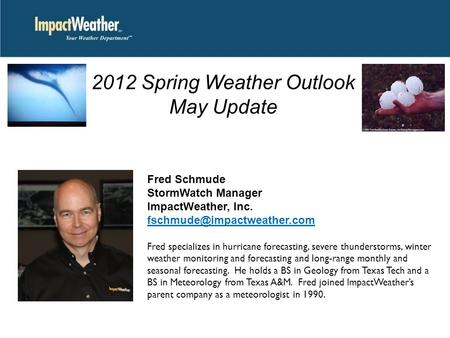 Fred Schmude StormWatch Manager ImpactWeather, Inc. Fred specializes in hurricane forecasting, severe thunderstorms, winter.