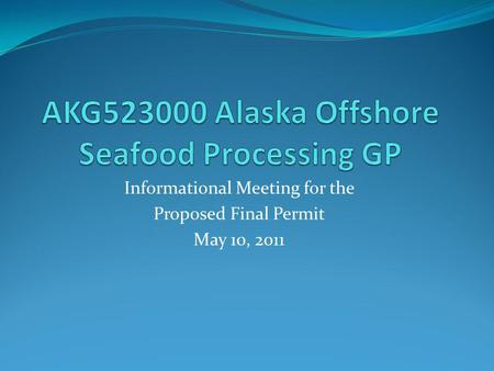 Informational Meeting for the Proposed Final Permit May 10, 2011.