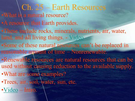 Ch. 25 – Earth Resources What is a natural resource?