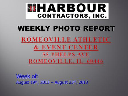 WEEKLY PHOTO REPORT WEEKLY PHOTO REPORT Week of: August 19 th, 2013 – August 23 rd, 2013.