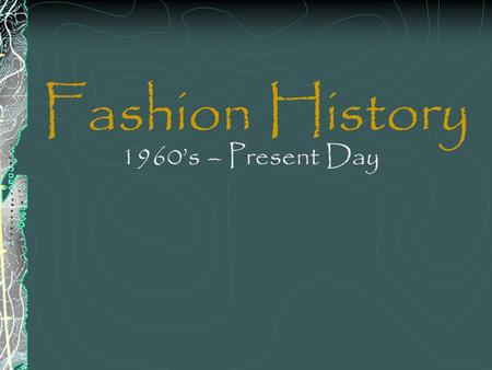 Fashion History 1960s – Present Day. 1960s A-Line The 60s opened with the simple A-line dress. Most dresses were very simple and so accessories were both.
