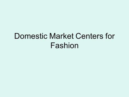 Domestic Market Centers for Fashion