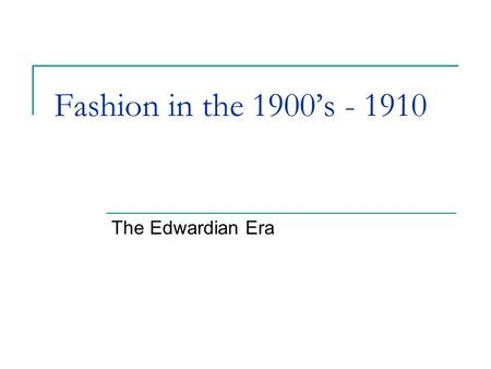 Fashion in the 1900's - 1910 The Edwardian Era.