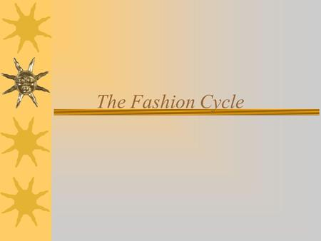The Fashion Cycle. Objectives 1. What is the fashion cycle? 2. What role do fashion leaders play? 3. What are the different theories of fashion movement?