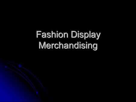 Fashion Display Merchandising. Visual merchandising is a form of advertising used to communicate with potential customers Visual merchandising is a form.