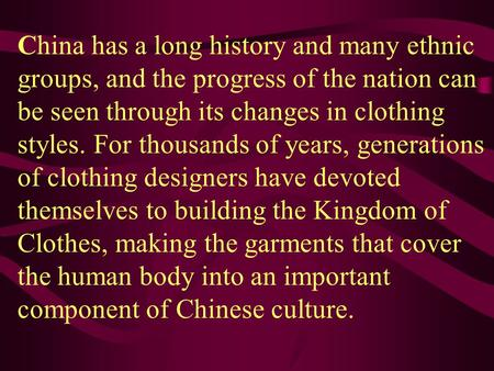 China has a long history and many ethnic groups, and the progress of the nation can be seen through its changes in clothing styles. For thousands of years,