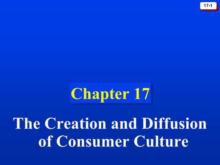 17-1 Chapter 17 The Creation and Diffusion of Consumer Culture.