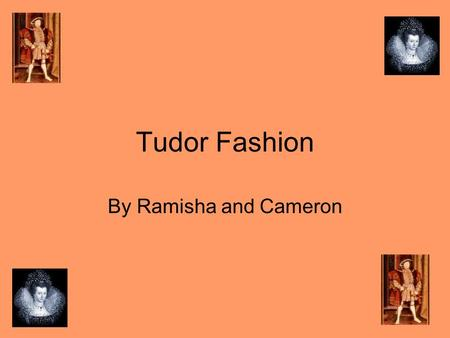 Tudor Fashion By Ramisha and Cameron. Contents 1.Poor clothing 2.Rich clothing 3.Tudor jewellery 4.Tudor kings and queens clothing 5.Children's clothing.