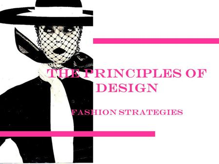 The Principles of design Fashion strategies. The basic principles of design include: Proportion (Scale) Balance Emphasis Rhythm Harmony.
