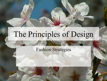 The Principles of Design Fashion Strategies. Outline Proportion (Scale) Balance Emphasis Rhythm Harmony.