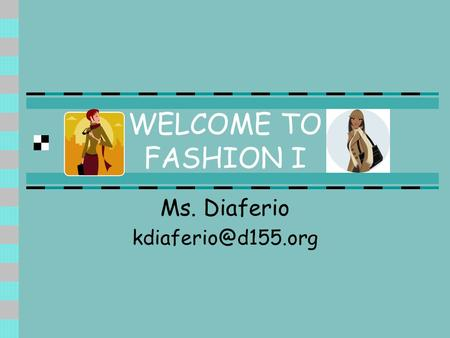 WELCOME TO FASHION I Ms. Diaferio