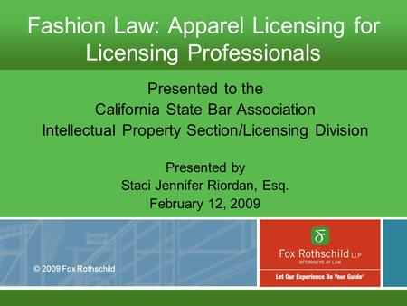 Fashion Law: Apparel Licensing for Licensing Professionals Presented to the California State Bar Association Intellectual Property Section/Licensing Division.