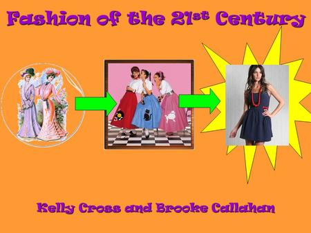 Fashion of the 21 st Century Kelly Cross and Brooke Callahan.