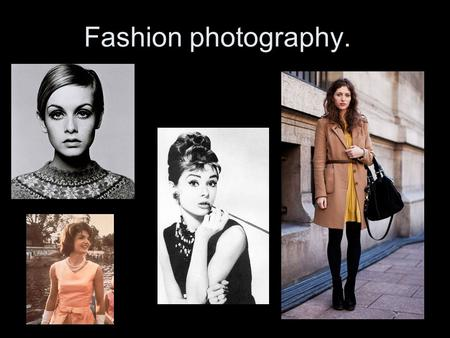 Fashion photography.. Fashion Photography… What is it? The first fashion photos were taken in 1856. The photographers name was Adolphe Braun, who published.