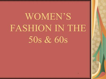 1 WOMENS FASHION IN THE 50s & 60s. 2 The 50s Wearable Breaking away from the traditional clothes -> even more trendy and efficient clothing Feminine New.