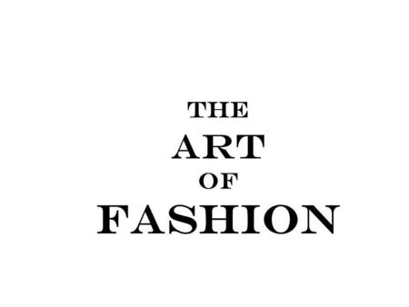 The Art of Fashion. What is clothing made up of? The principles that make up appealing art apply to good fashion design as well. Good Fashion has a combination.