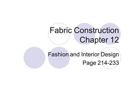 Fabric Construction Chapter 12 Fashion and Interior Design Page 214-233.