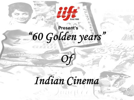 """60 Golden years"" Of Indian Cinema"