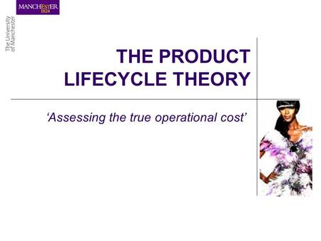 THE PRODUCT LIFECYCLE THEORY Assessing the true operational cost.
