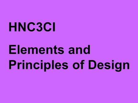 HNC3CI Elements and Principles of Design. This course requires that you learn Elements and Principles of Design. There are four ELEMENTS OF DESIGN: 1.Line.