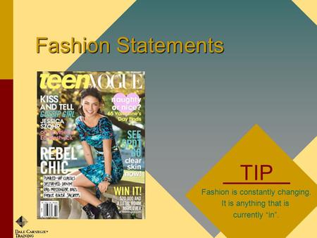 Fashion Statements TIP Fashion is constantly changing. It is anything that is currently in.