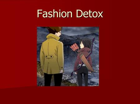 Fashion Detox. True or false: watch the video 1. Fashion has become extremely important. 1. Fashion has become extremely important. 2. Green is the new.