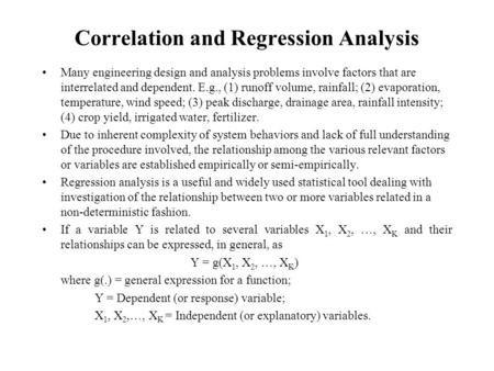 Correlation and Regression Analysis Many engineering design and analysis problems involve factors that are interrelated and dependent. E.g., (1) runoff.