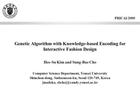 Genetic Algorithm with Knowledge-based Encoding for Interactive Fashion Design Hee-Su Kim and Sung-Bae Cho Computer Science Department, Yonsei University.