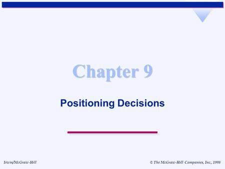Irwin/McGraw-Hill © The McGraw-Hill Companies, Inc., 1998 Chapter 9 Positioning Decisions.
