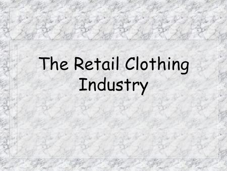 The Retail Clothing Industry In the clothing manufacturing Industry the market structure is very mature and highly competitive. (ICC Report August 1999)
